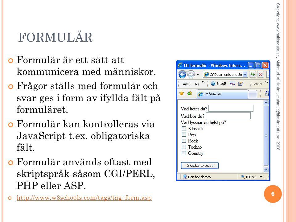 6 FORMULÄR Formulär är ett sätt att kommunicera med människor.