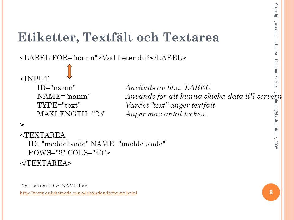 8 Etiketter, Textfält och Textarea Vad heter du. <INPUT ID= namn Används av bl.a.