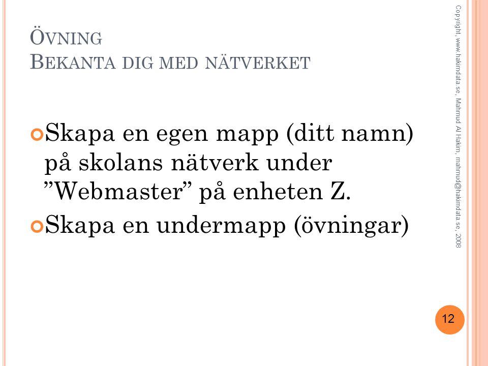 12 Ö VNING B EKANTA DIG MED NÄTVERKET Skapa en egen mapp (ditt namn) på skolans nätverk under Webmaster på enheten Z.