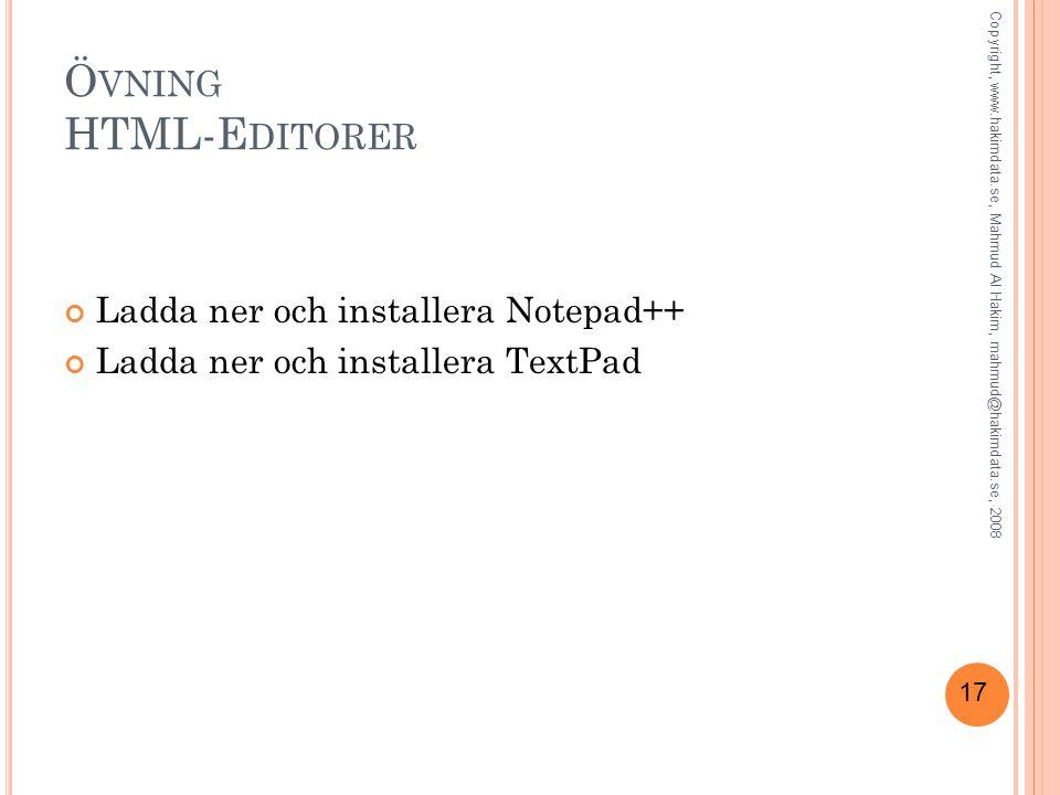 17 Ö VNING HTML-E DITORER Ladda ner och installera Notepad++ Ladda ner och installera TextPad Copyright, www.hakimdata.se, Mahmud Al Hakim, mahmud@hakimdata.se, 2008