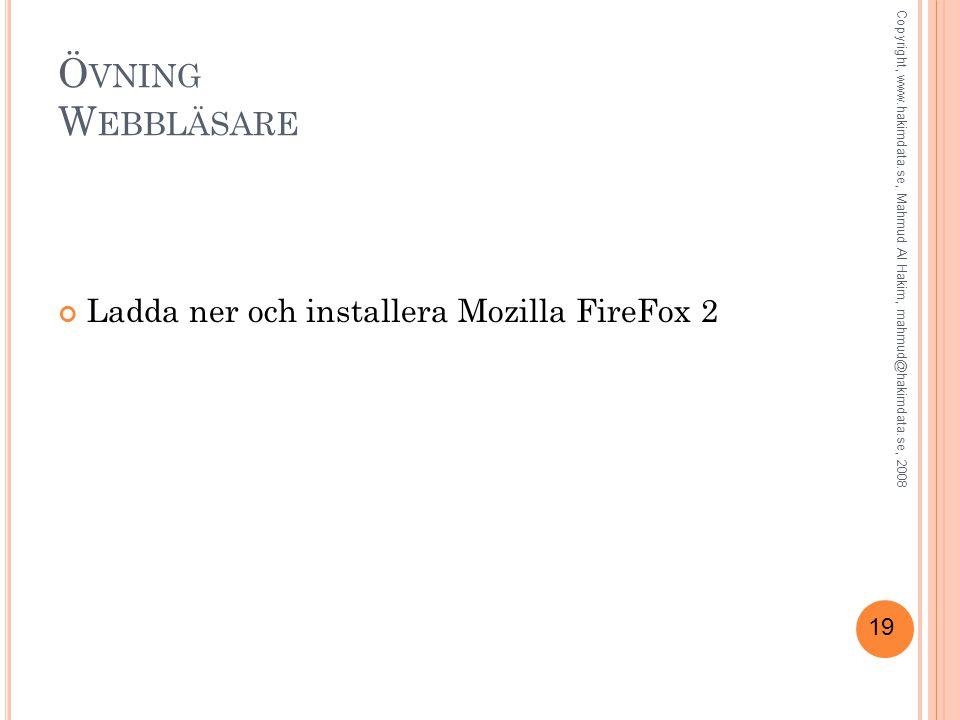19 Ö VNING W EBBLÄSARE Ladda ner och installera Mozilla FireFox 2 Copyright, www.hakimdata.se, Mahmud Al Hakim, mahmud@hakimdata.se, 2008