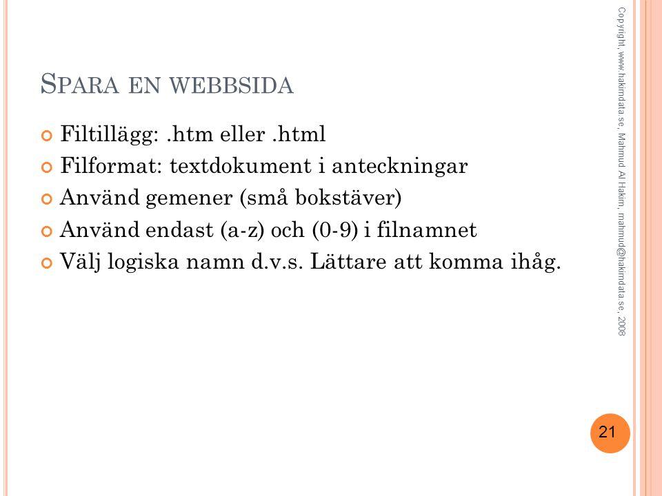 21 S PARA EN WEBBSIDA Filtillägg:.htm eller.html Filformat: textdokument i anteckningar Använd gemener (små bokstäver) Använd endast (a-z) och (0-9) i filnamnet Välj logiska namn d.v.s.