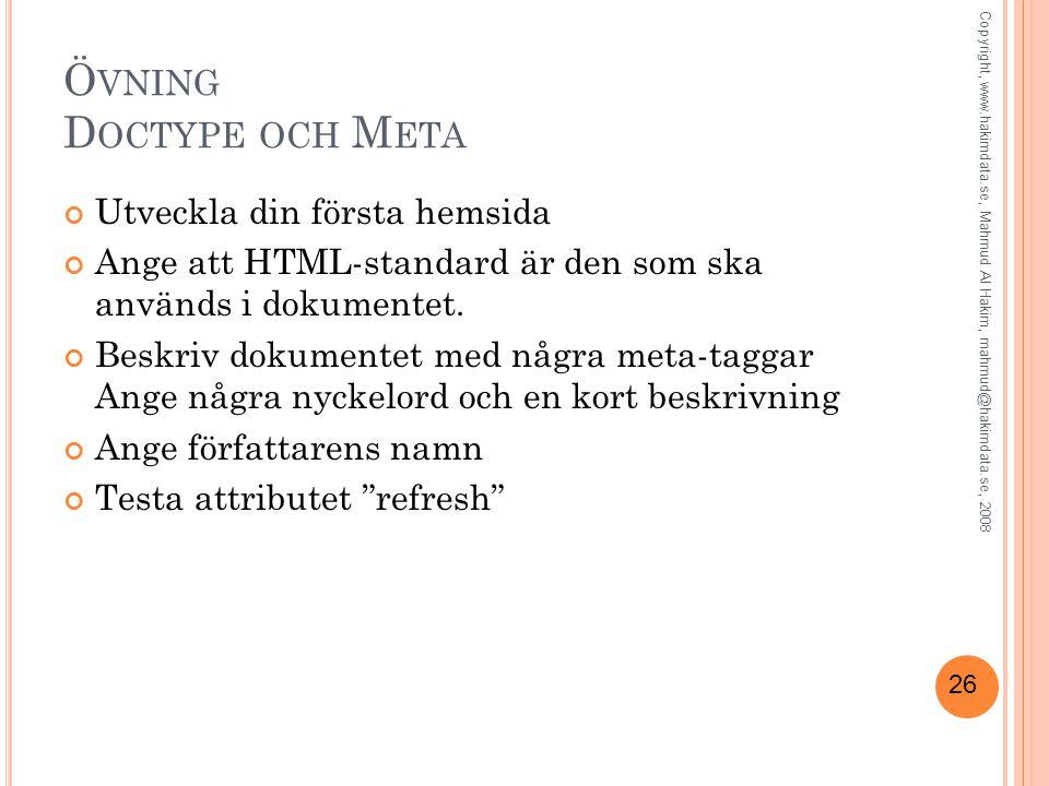 26 Ö VNING D OCTYPE OCH M ETA Utveckla din första hemsida Ange att HTML-standard är den som ska används i dokumentet.
