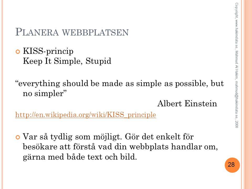 28 P LANERA WEBBPLATSEN KISS-princip Keep It Simple, Stupid everything should be made as simple as possible, but no simpler Albert Einstein http://en.wikipedia.org/wiki/KISS_principle Var så tydlig som möjligt.