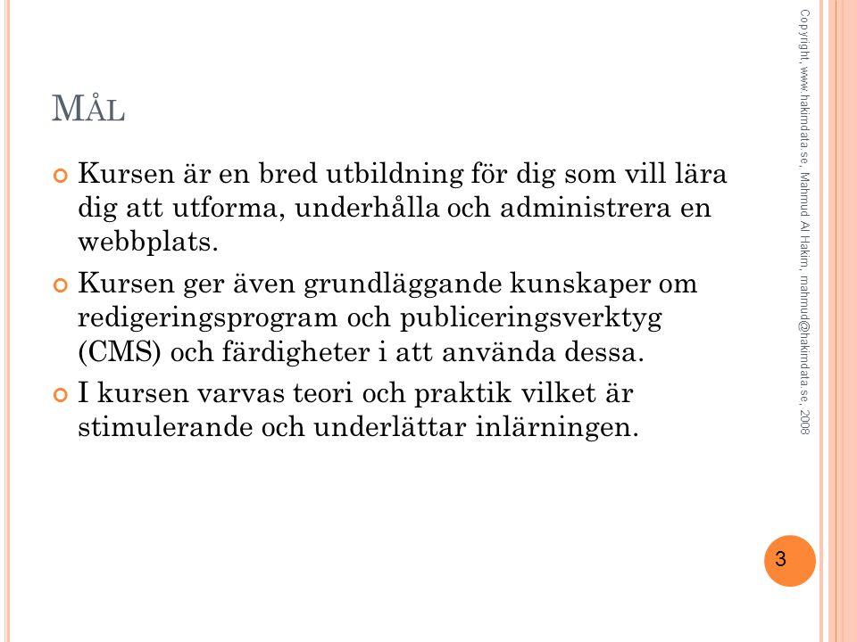 3 M ÅL Kursen är en bred utbildning för dig som vill lära dig att utforma, underhålla och administrera en webbplats.