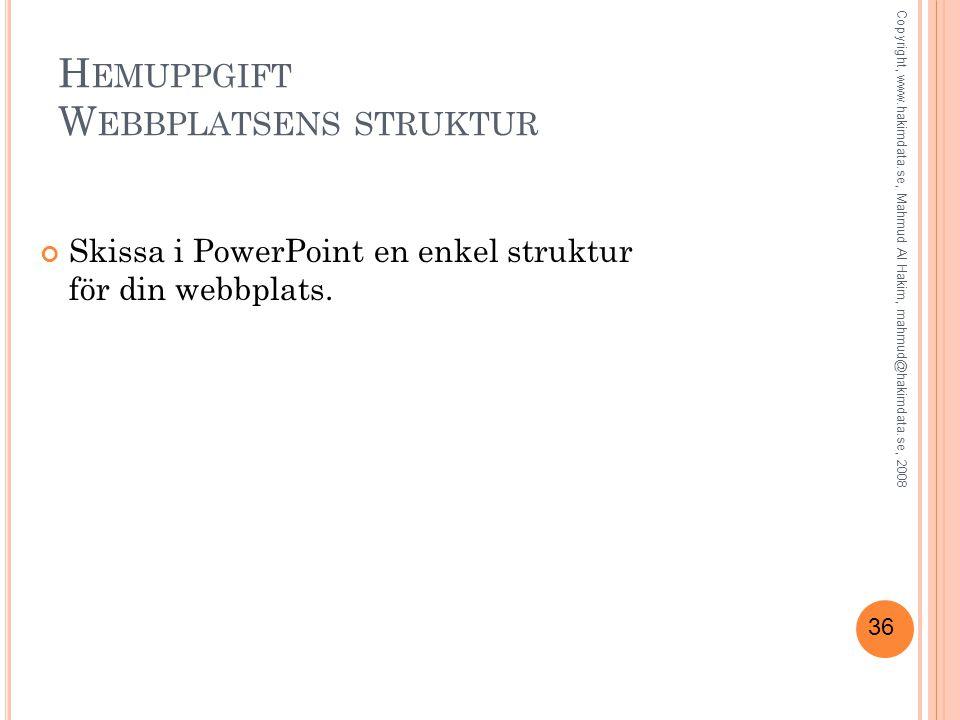 36 H EMUPPGIFT W EBBPLATSENS STRUKTUR Skissa i PowerPoint en enkel struktur för din webbplats.