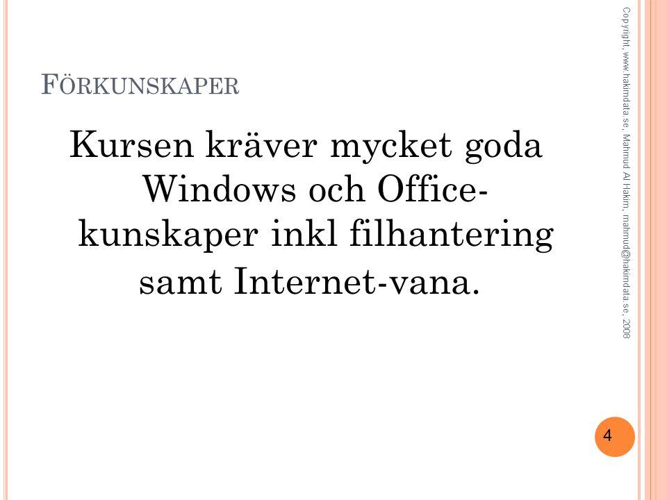 4 F ÖRKUNSKAPER Kursen kräver mycket goda Windows och Office- kunskaper inkl filhantering samt Internet-vana.