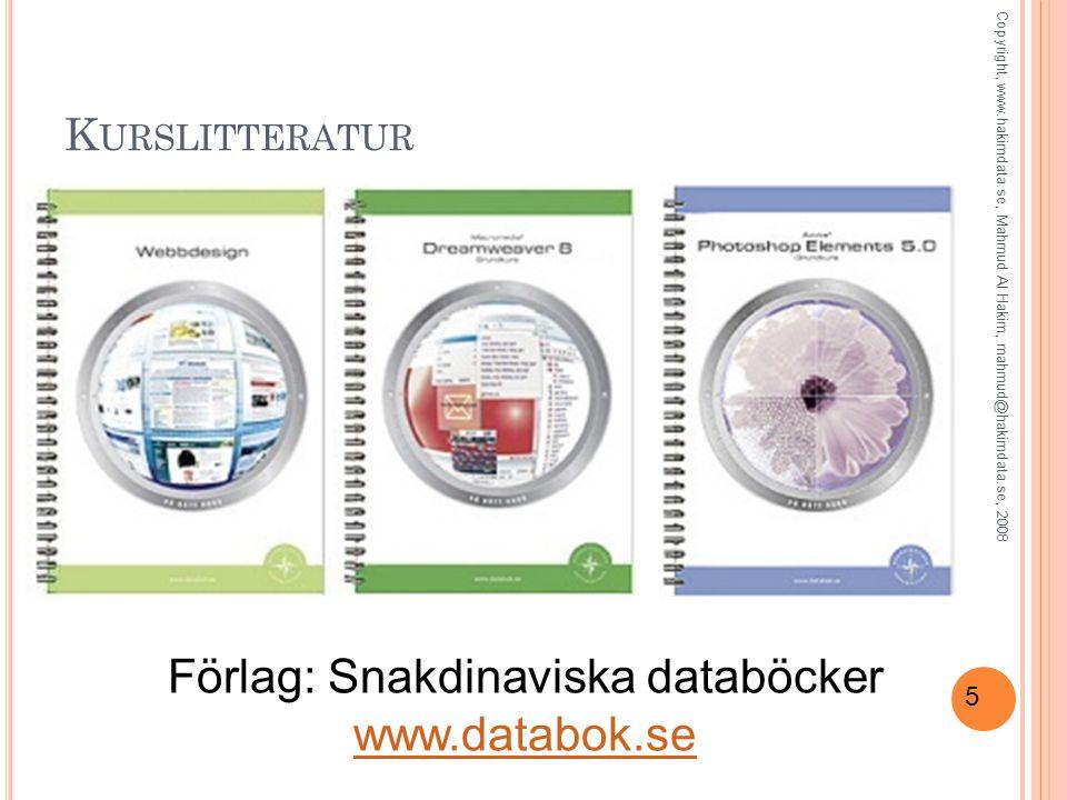 5 K URSLITTERATUR Copyright, www.hakimdata.se, Mahmud Al Hakim, mahmud@hakimdata.se, 2008 Förlag: Snakdinaviska databöcker www.databok.se