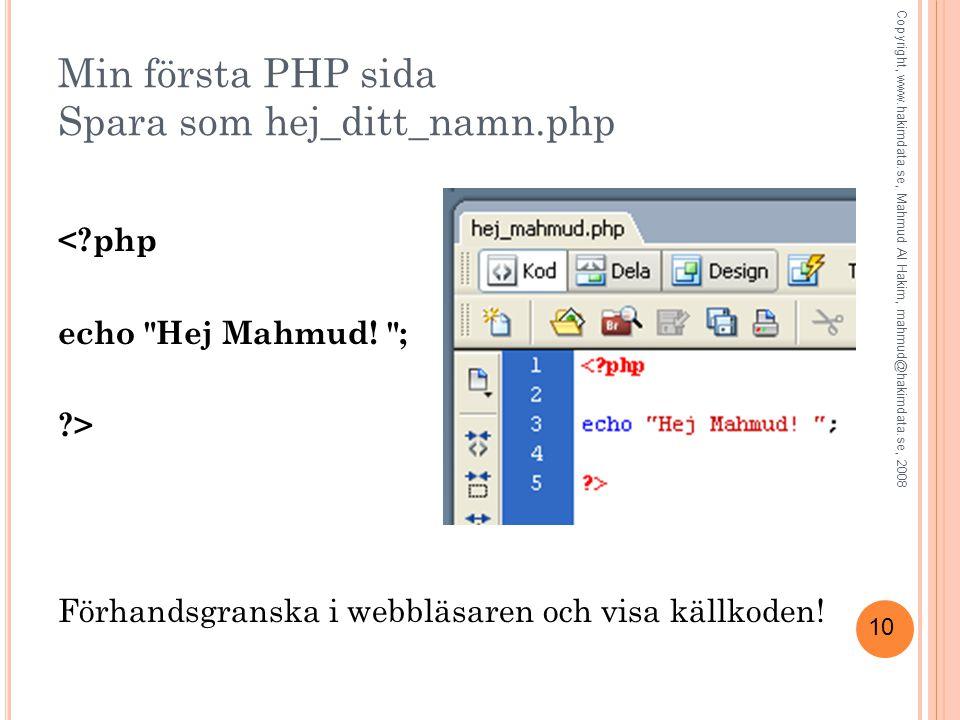 10 Min första PHP sida Spara som hej_ditt_namn.php <?php echo