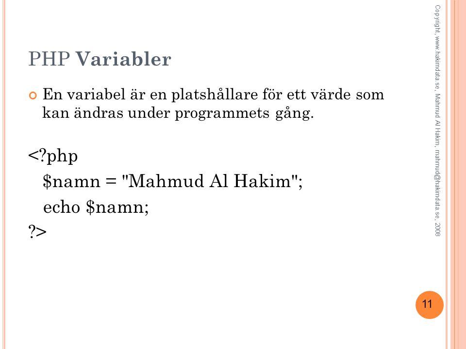 11 PHP Variabler En variabel är en platshållare för ett värde som kan ändras under programmets gång. <?php $namn =