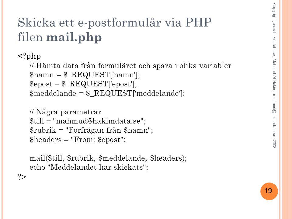 19 Skicka ett e-postformulär via PHP filen mail.php <?php // Hämta data från formuläret och spara i olika variabler $namn = $_REQUEST['namn']; $epost