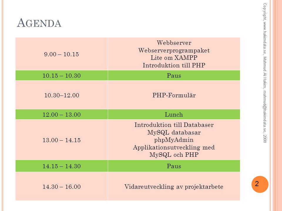 2 A GENDA 9.00 – 10.15 Webbserver Webserverprogrampaket Lite om XAMPP Introduktion till PHP 10.15 – 10.30Paus 10.30–12.00PHP-Formulär 12.00 – 13.00Lun
