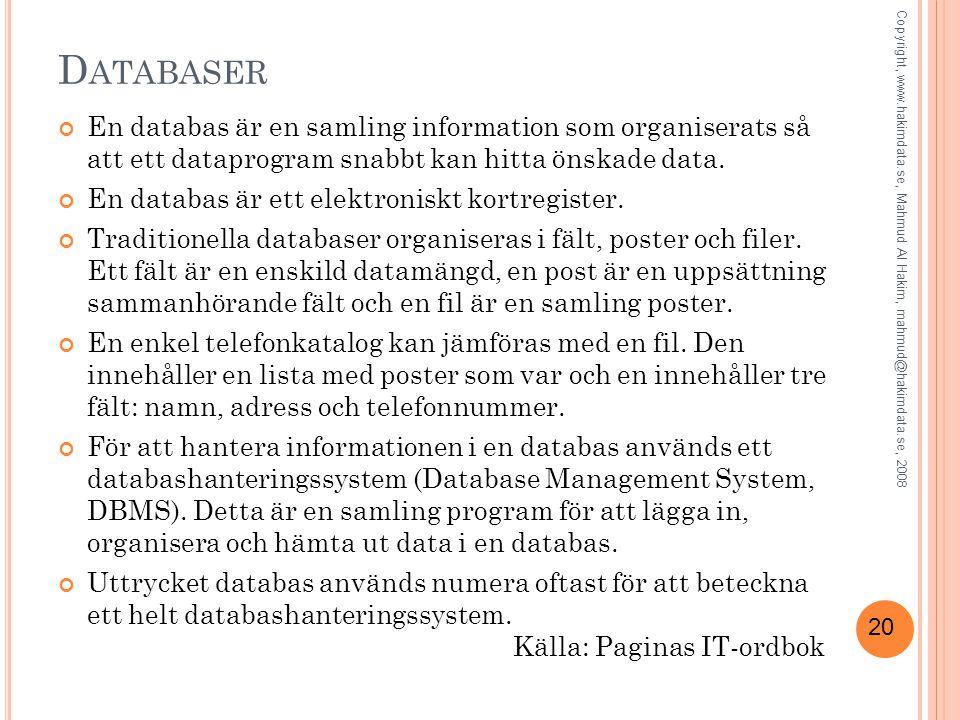 20 D ATABASER En databas är en samling information som organiserats så att ett dataprogram snabbt kan hitta önskade data. En databas är ett elektronis