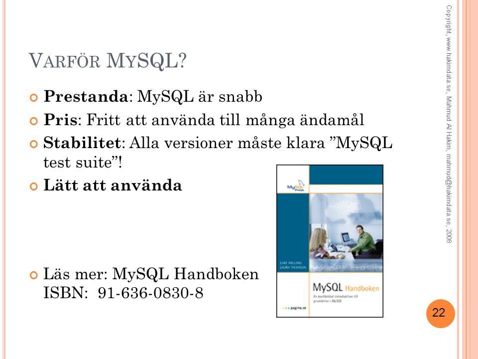 """22 V ARFÖR M Y SQL? Prestanda : MySQL är snabb Pris : Fritt att använda till många ändamål Stabilitet : Alla versioner måste klara """"MySQL test suite""""!"""