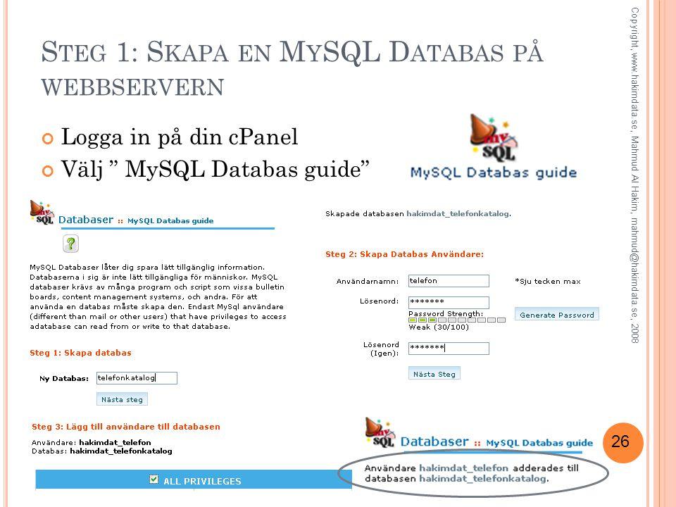 """26 S TEG 1: S KAPA EN M Y SQL D ATABAS PÅ WEBBSERVERN Logga in på din cPanel Välj """" MySQL Databas guide"""" Copyright, www.hakimdata.se, Mahmud Al Hakim,"""