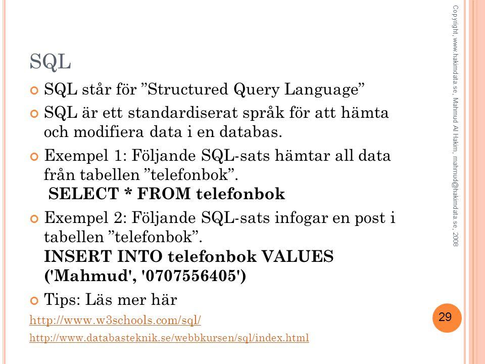 """29 SQL SQL står för """"Structured Query Language"""" SQL är ett standardiserat språk för att hämta och modifiera data i en databas. Exempel 1: Följande SQL"""