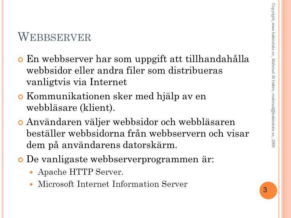 3 W EBBSERVER En webbserver har som uppgift att tillhandahålla webbsidor eller andra filer som distribueras vanligtvis via Internet Kommunikationen sk