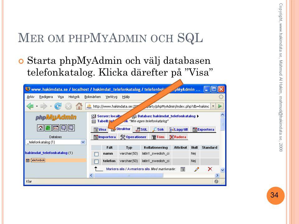 """34 M ER OM PHP M Y A DMIN OCH SQL Starta phpMyAdmin och välj databasen telefonkatalog. Klicka därefter på """"Visa"""" Copyright, www.hakimdata.se, Mahmud A"""