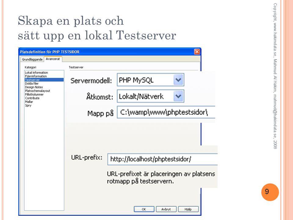 9 Skapa en plats och sätt upp en lokal Testserver Copyright, www.hakimdata.se, Mahmud Al Hakim, mahmud@hakimdata.se, 2008