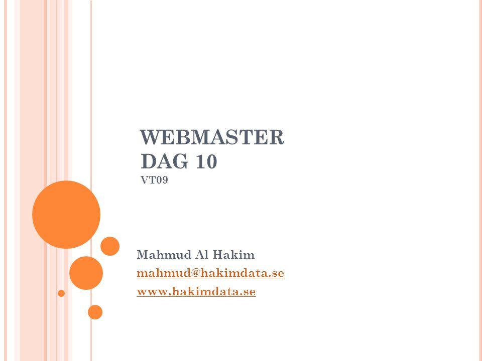 WEBMASTER DAG 10 VT09 Mahmud Al Hakim mahmud@hakimdata.se www.hakimdata.se