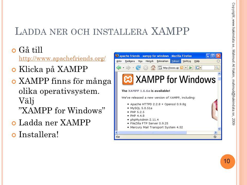 10 L ADDA NER OCH INSTALLERA XAMPP Gå till http://www.apachefriends.org/ http://www.apachefriends.org/ Klicka på XAMPP XAMPP finns för många olika ope