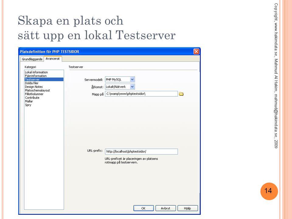 14 Skapa en plats och sätt upp en lokal Testserver Copyright, www.hakimdata.se, Mahmud Al Hakim, mahmud@hakimdata.se, 2009