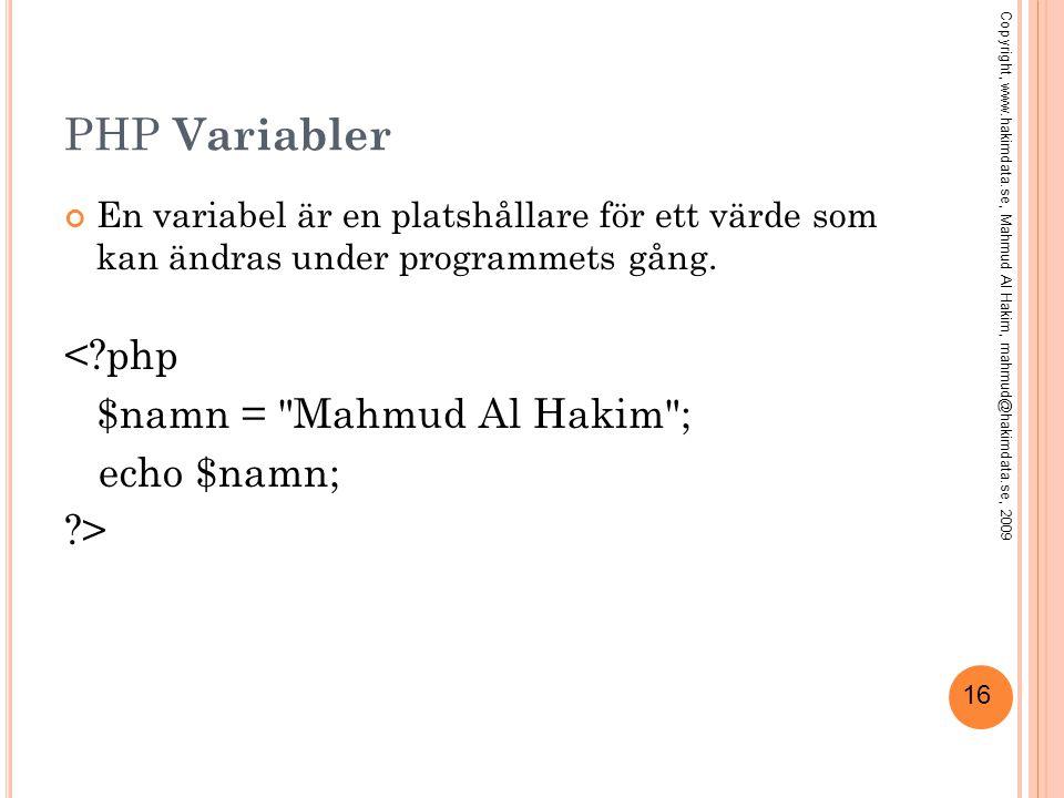 16 PHP Variabler En variabel är en platshållare för ett värde som kan ändras under programmets gång. <?php $namn =