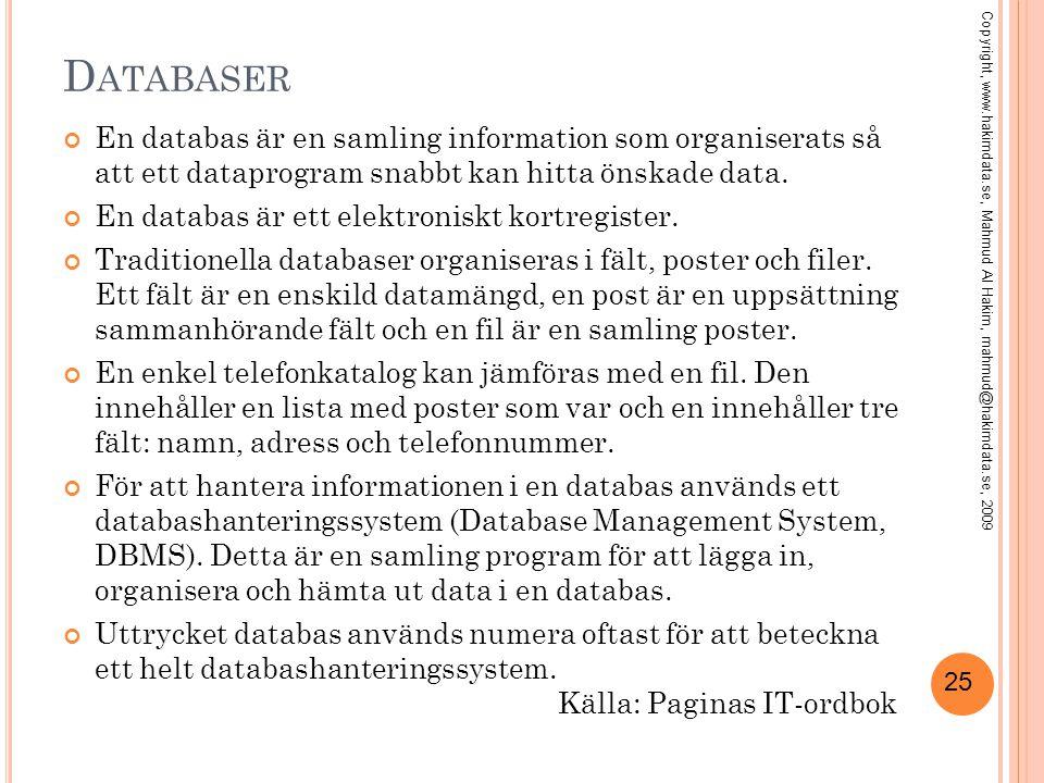 25 D ATABASER En databas är en samling information som organiserats så att ett dataprogram snabbt kan hitta önskade data. En databas är ett elektronis