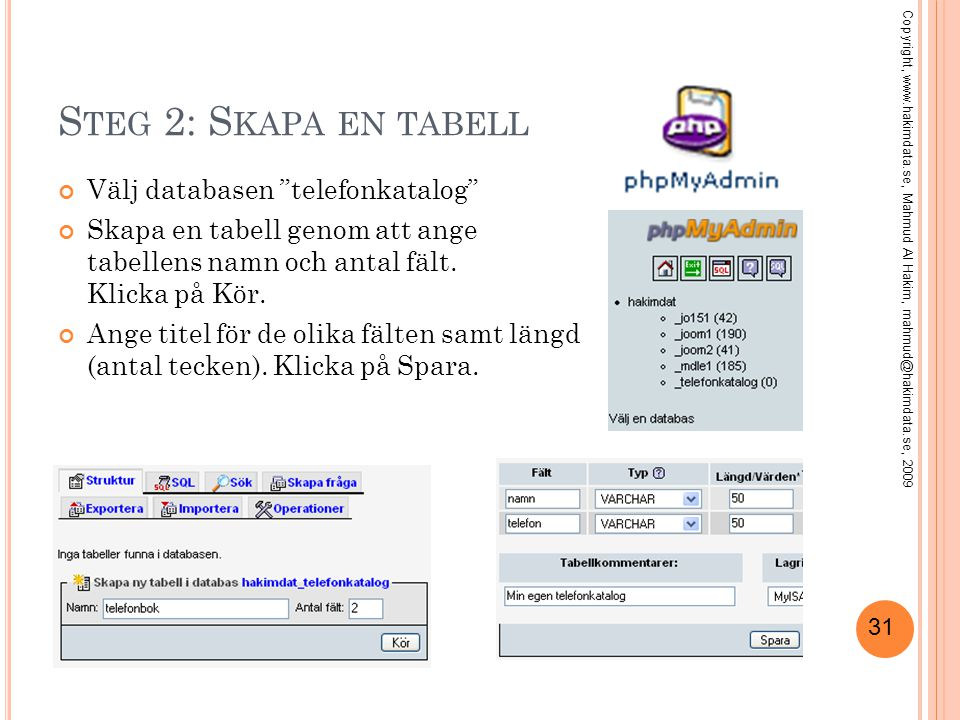 """31 S TEG 2: S KAPA EN TABELL Välj databasen """"telefonkatalog"""" Skapa en tabell genom att ange tabellens namn och antal fält. Klicka på Kör. Ange titel f"""