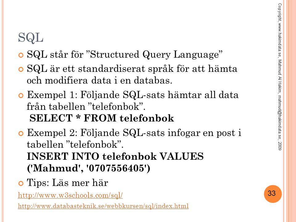 """33 SQL SQL står för """"Structured Query Language"""" SQL är ett standardiserat språk för att hämta och modifiera data i en databas. Exempel 1: Följande SQL"""
