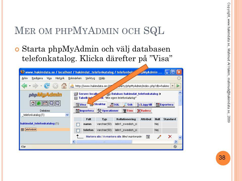 """38 M ER OM PHP M Y A DMIN OCH SQL Starta phpMyAdmin och välj databasen telefonkatalog. Klicka därefter på """"Visa"""" Copyright, www.hakimdata.se, Mahmud A"""