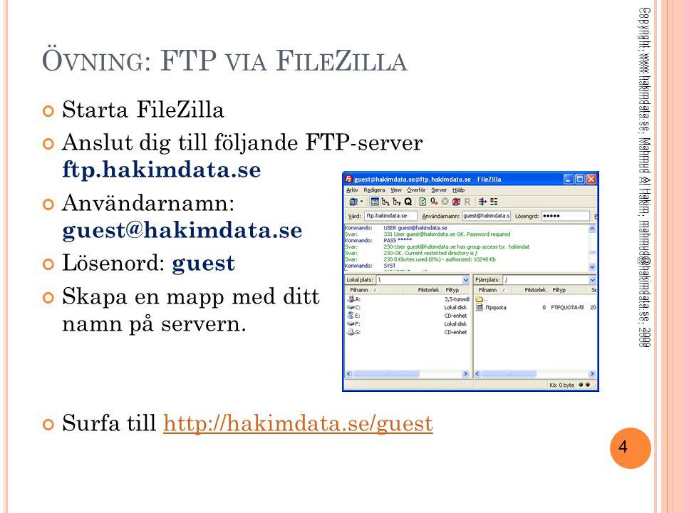 4 Ö VNING : FTP VIA F ILE Z ILLA Starta FileZilla Anslut dig till följande FTP-server ftp.hakimdata.se Användarnamn: guest@hakimdata.se Lösenord: gues