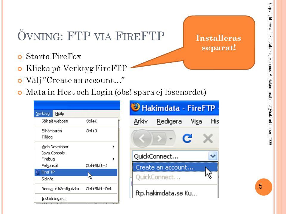 """5 Ö VNING : FTP VIA F IRE FTP Starta FireFox Klicka på Verktyg FireFTP Välj """"Create an account…"""" Mata in Host och Login (obs! spara ej lösenordet) Ins"""