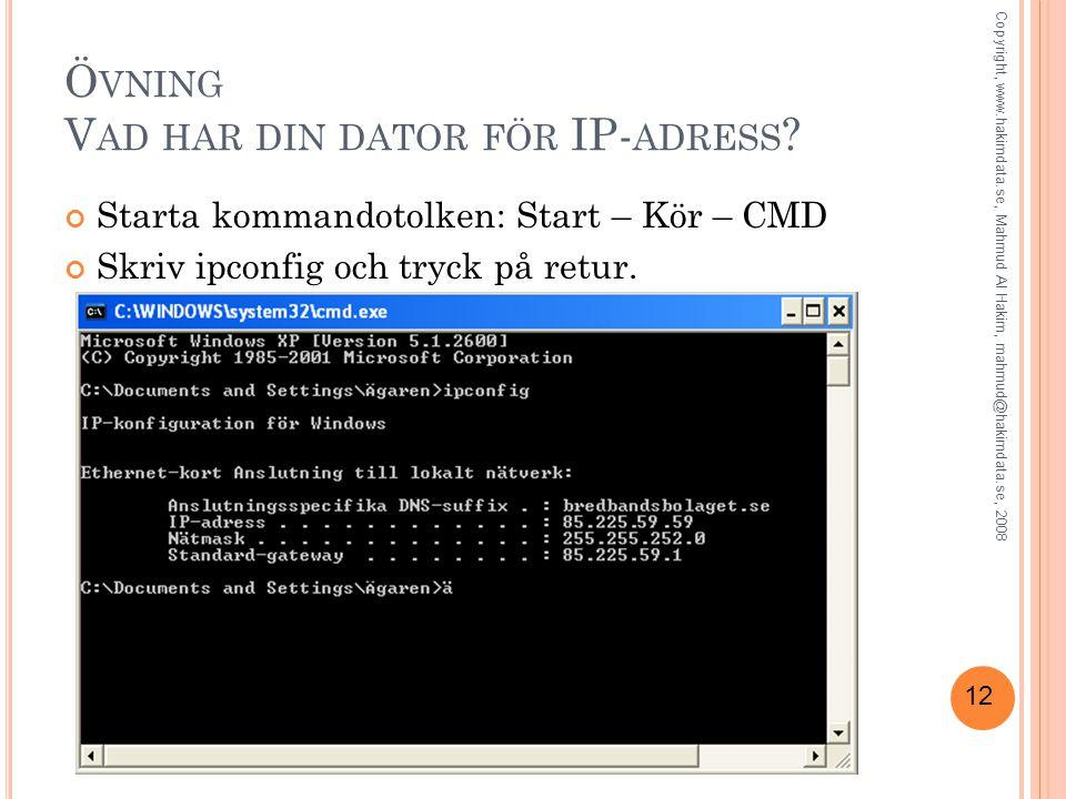 12 Ö VNING V AD HAR DIN DATOR FÖR IP- ADRESS ? Starta kommandotolken: Start – Kör – CMD Skriv ipconfig och tryck på retur. Copyright, www.hakimdata.se