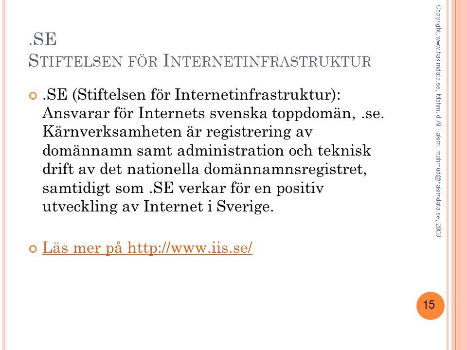 15.SE S TIFTELSEN FÖR I NTERNETINFRASTRUKTUR.SE (Stiftelsen för Internetinfrastruktur): Ansvarar för Internets svenska toppdomän,.se. Kärnverksamheten