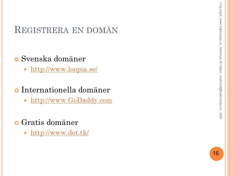 16 R EGISTRERA EN DOMÄN Svenska domäner http://www.loopia.se/ Internationella domäner http://www.GoDaddy.com Gratis domäner http://www.dot.tk/ Copyrig