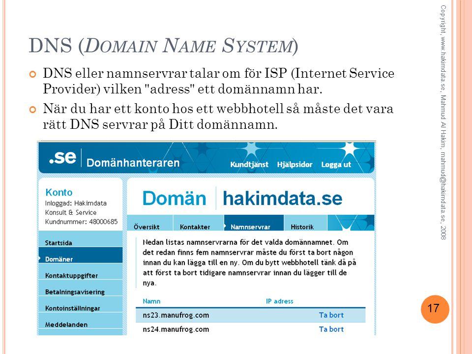 17 DNS ( D OMAIN N AME S YSTEM ) DNS eller namnservrar talar om för ISP (Internet Service Provider) vilken