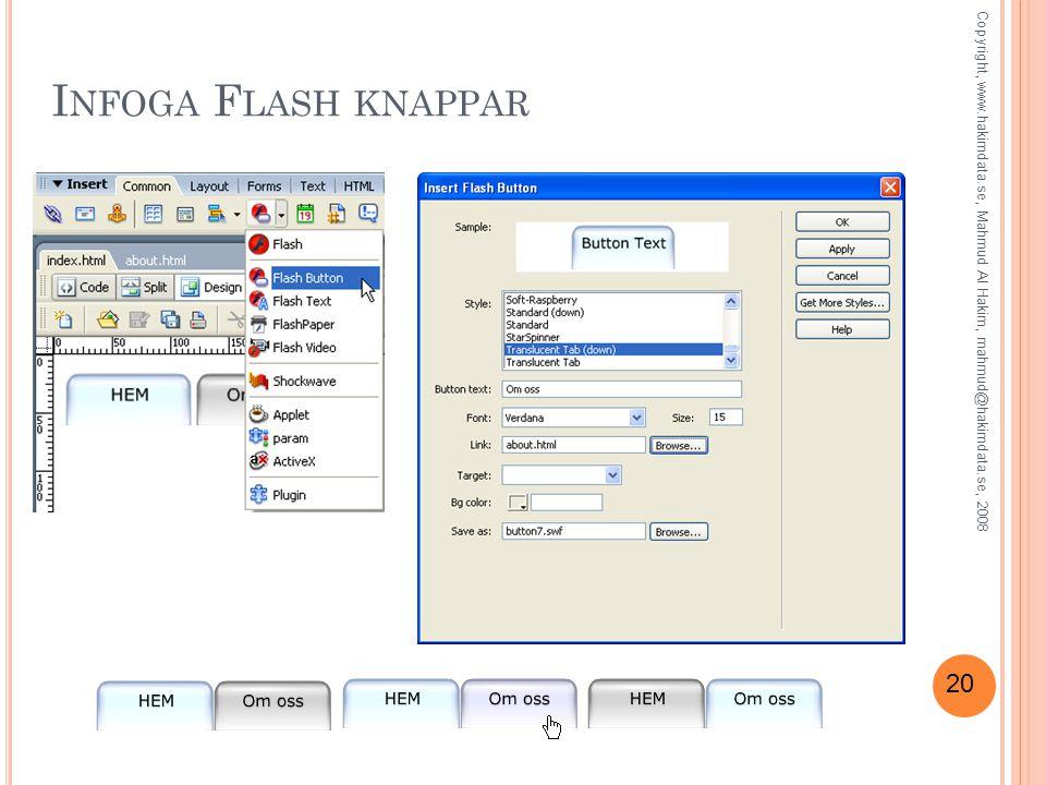 20 I NFOGA F LASH KNAPPAR Copyright, www.hakimdata.se, Mahmud Al Hakim, mahmud@hakimdata.se, 2008