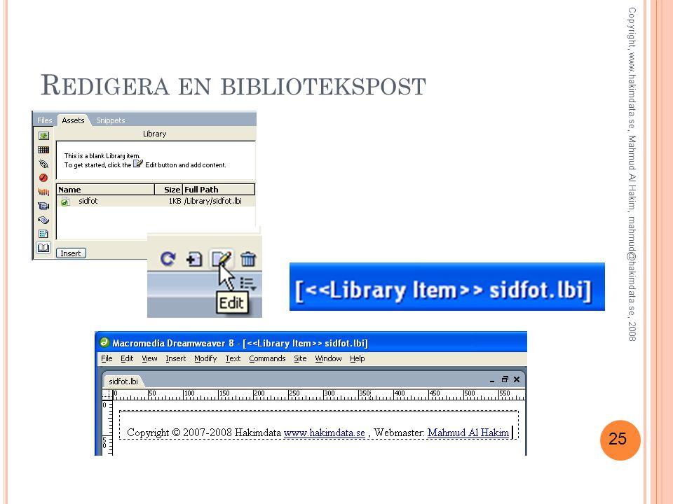 25 R EDIGERA EN BIBLIOTEKSPOST Copyright, www.hakimdata.se, Mahmud Al Hakim, mahmud@hakimdata.se, 2008