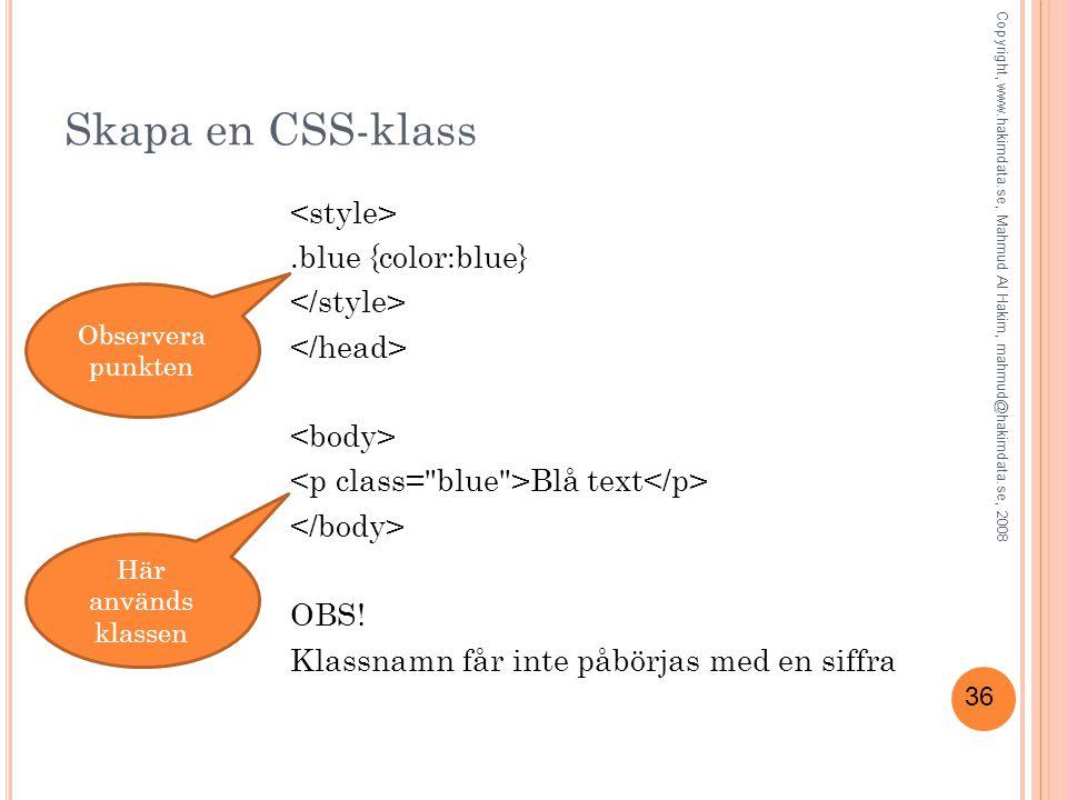 36 Skapa en CSS-klass.blue {color:blue} Blå text OBS! Klassnamn får inte påbörjas med en siffra Observera punkten Här används klassen Copyright, www.h