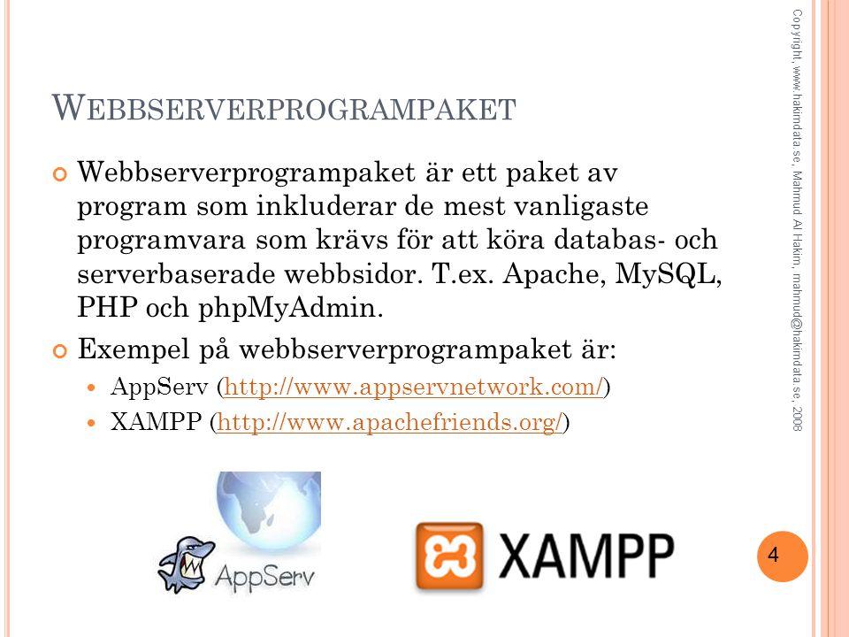 4 W EBBSERVERPROGRAMPAKET Webbserverprogrampaket är ett paket av program som inkluderar de mest vanligaste programvara som krävs för att köra databas-