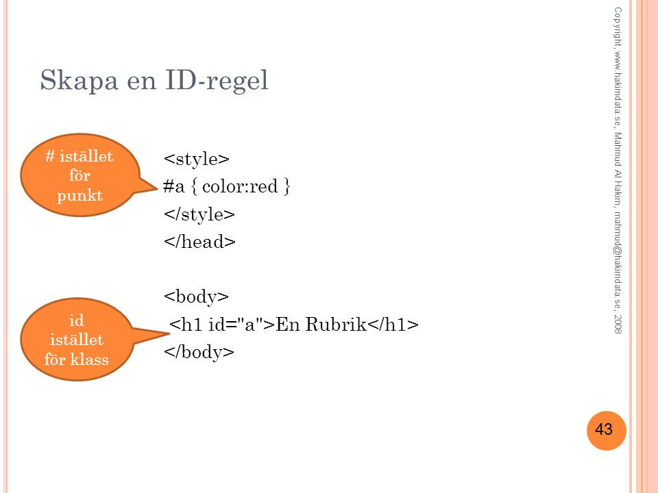 43 Skapa en ID-regel #a { color:red } En Rubrik # istället för punkt id istället för klass Copyright, www.hakimdata.se, Mahmud Al Hakim, mahmud@hakimd