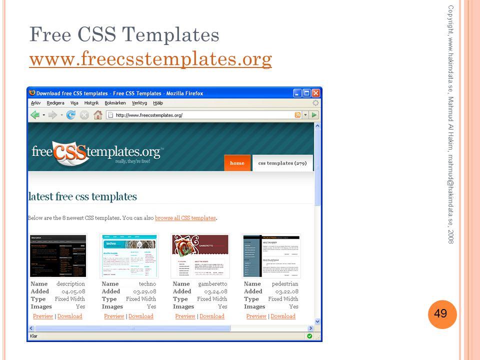49 Free CSS Templates www.freecsstemplates.org www.freecsstemplates.org Copyright, www.hakimdata.se, Mahmud Al Hakim, mahmud@hakimdata.se, 2008