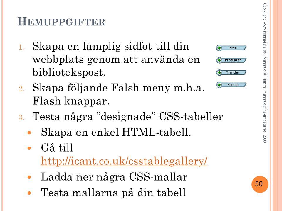 50 H EMUPPGIFTER 1. Skapa en lämplig sidfot till din webbplats genom att använda en bibliotekspost. 2. Skapa följande Falsh meny m.h.a. Flash knappar.