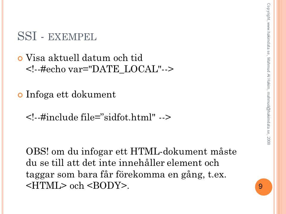 9 SSI - EXEMPEL Visa aktuell datum och tid Infoga ett dokument OBS! om du infogar ett HTML-dokument måste du se till att det inte innehåller element o