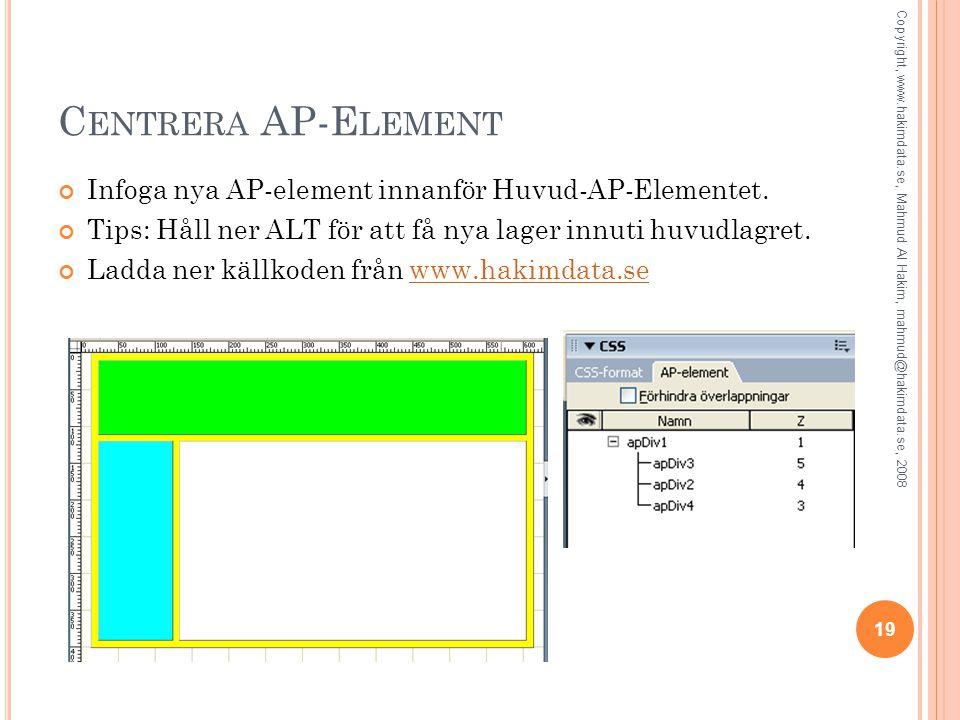 C ENTRERA AP-E LEMENT Infoga nya AP-element innanför Huvud-AP-Elementet. Tips: Håll ner ALT för att få nya lager innuti huvudlagret. Ladda ner källkod