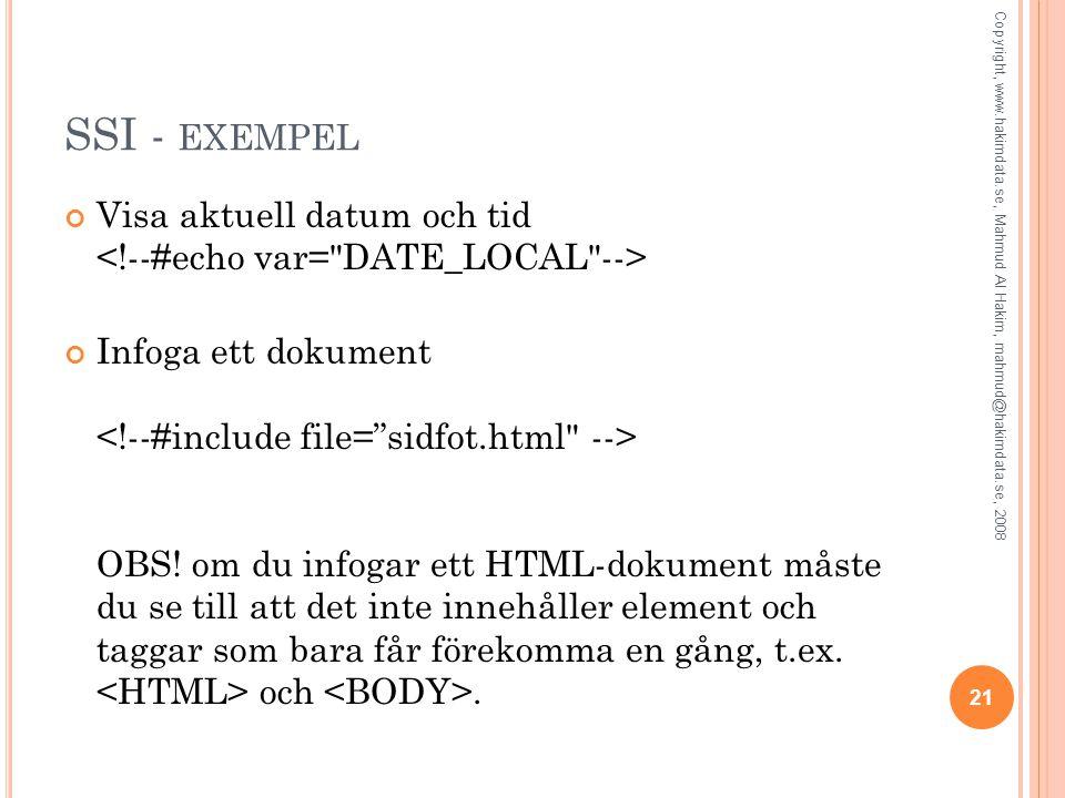 SSI - EXEMPEL Visa aktuell datum och tid Infoga ett dokument OBS! om du infogar ett HTML-dokument måste du se till att det inte innehåller element och