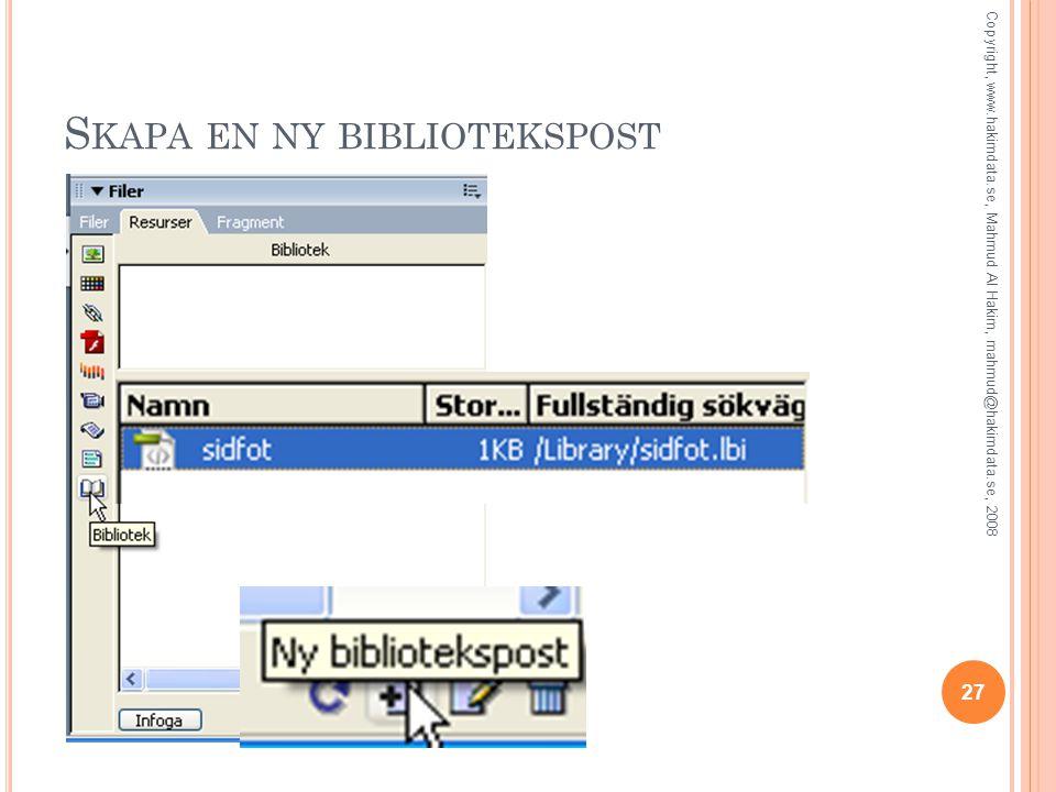 S KAPA EN NY BIBLIOTEKSPOST 27 Copyright, www.hakimdata.se, Mahmud Al Hakim, mahmud@hakimdata.se, 2008