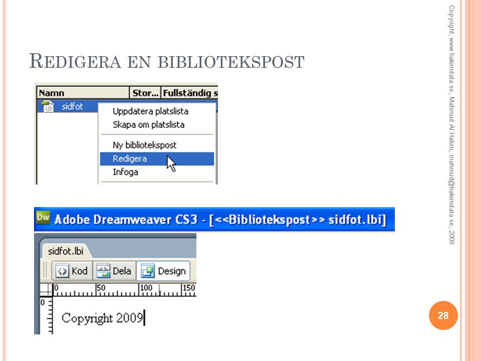 R EDIGERA EN BIBLIOTEKSPOST 28 Copyright, www.hakimdata.se, Mahmud Al Hakim, mahmud@hakimdata.se, 2008