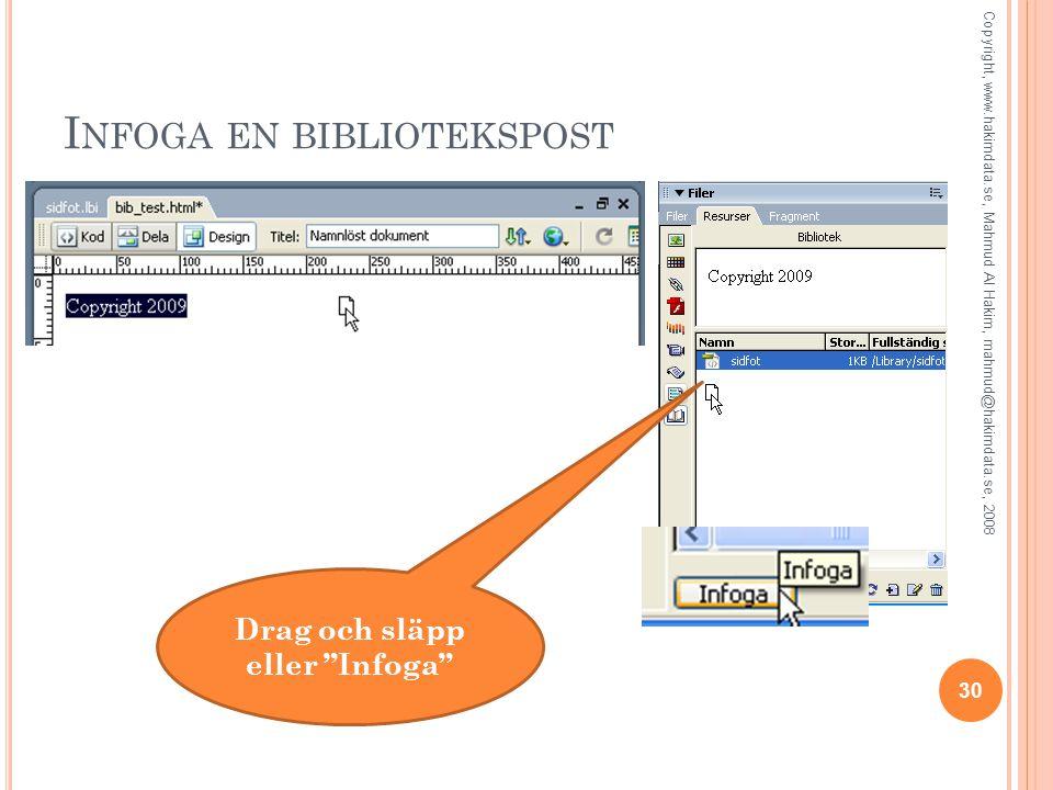 """I NFOGA EN BIBLIOTEKSPOST Drag och släpp eller """"Infoga"""" 30 Copyright, www.hakimdata.se, Mahmud Al Hakim, mahmud@hakimdata.se, 2008"""